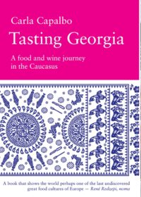 Tasting Georgia – A Food And Wine Journey in the Caucasus