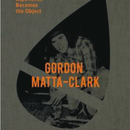 Gordon Matta-Clark, experience becomes the object