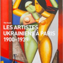 Les Artistes Ukrainiens à Paris 1900-1939